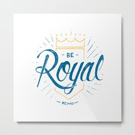 Be Royal Metal Print