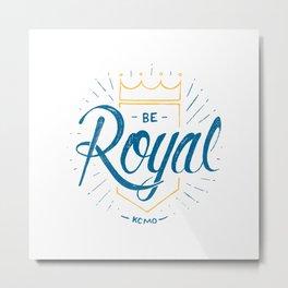 Be Royal Metal Print