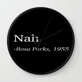 Nah. -Rosa Parks, 1955 Wall Clock
