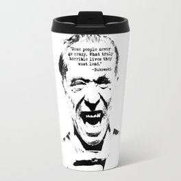 Charles Bukowski Quote Crazy Travel Mug