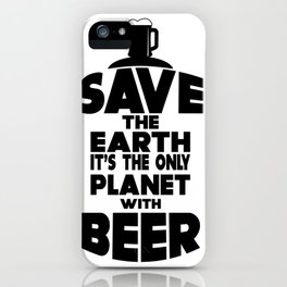 save the earth- I love beer iPhone Case