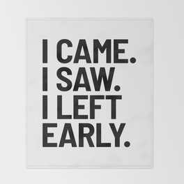 I Came I Saw I Left Early Throw Blanket