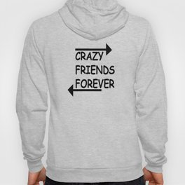 Crazy Friends Forever Hoody