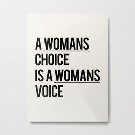 A WOMANS CHOICE IS A WOMANS VOICE Metal Print