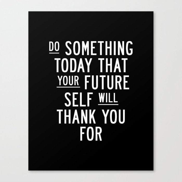 Quote For Today About Life Gorgeous Do Something Today That Your Future Self Will Thank You For