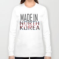 korea Long Sleeve T-shirts featuring Made In North Korea by VirgoSpice