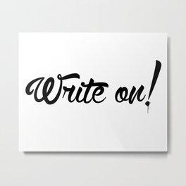 Write On! Metal Print