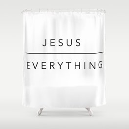 JESUS over EVERYTHING Shower Curtain