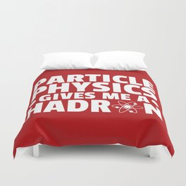 Particle Physics Funny Quote Duvet Cover