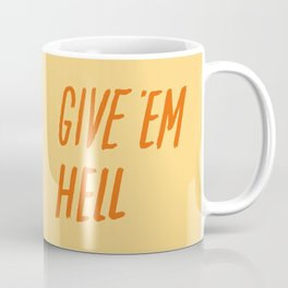 Give 'Em Hell Coffee Mug