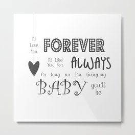 I'll Love You Forever I'll Like You For Always Childrens Quote Metal Print