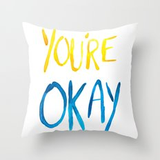 You're Okay Throw Pillow