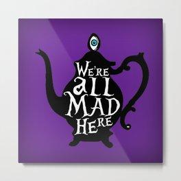 """We're all MAD here"" - Alice in Wonderland - Teapot - 'Shy Violet' Metal Print"