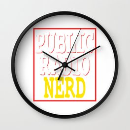 """""""Public Radio Nerd"""" tee design for you and your nerdy friends! Perfect to mock your friends too!  Wall Clock"""