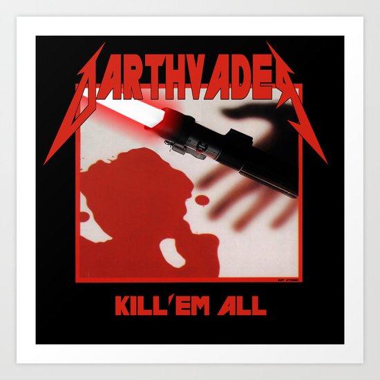 DarthvadeR Kill 'em all Art Print