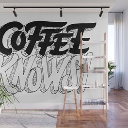 Coffee Knows Wall Mural