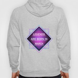 Legends are born in march Hoody