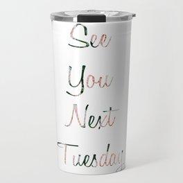 See You Next Tuesday Travel Mug