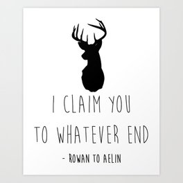 I CLAIM YOU TO WHATEVER END Art Print