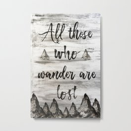 ALL those who wander are lost Metal Print