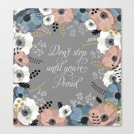 Don't stop until you're proud Canvas Print