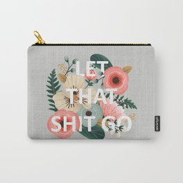 LET THAT SHIT GO - Sweary Floral Carry-All Pouch