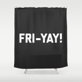 Fri-Yay! Funny Quote Shower Curtain