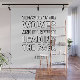 THROW ME TO THE WOLVES AND I'LL RETURN LEADING THE PACK - SENECA STOIC QUOTES Wall Mural