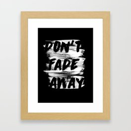 DON'T FADE AWAY Framed Art Print