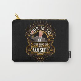 When I'm sad I stop being sad and be awesome instead Carry-All Pouch