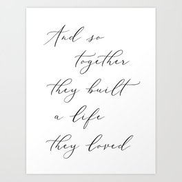 And so together they built a life they loved, Couple Quotes Art, Bedroom Wall Art Art Print