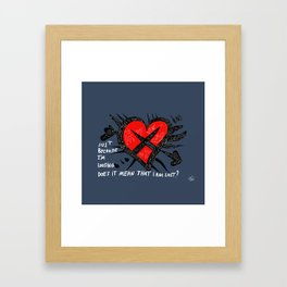 Jut because i'm losing does it mean that i'm lost ? Framed Art Print