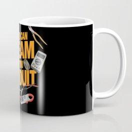 If You Can Dream It You Conduit - ELECTRICIAN Coffee Mug
