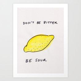 DON'T BE BITTER _ BE SOUR Art Print