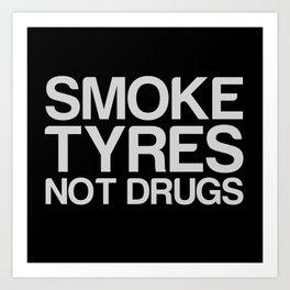 Smoke Tyres Not Drugs  Art Print