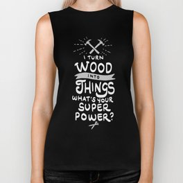 I turn wood into things. What's your Super Power? Biker Tank