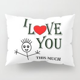 I LOVE YOU THIS MUCH Pillow Sham