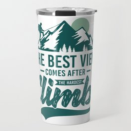 The Best View Comes After The Hardest Climb gr Travel Mug