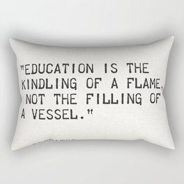 """Education is the kindling of a flame, not the filling of a vessel."" Socrates Rectangular Pillow"