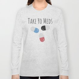 Take Yo Meds Long Sleeve T-shirt