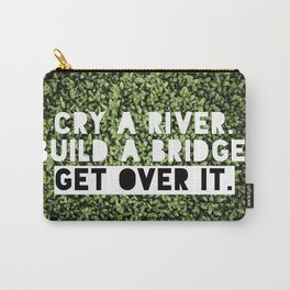Cry a river. Build a bridge. Get over it. Carry-All Pouch