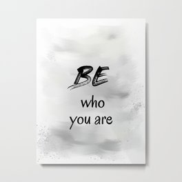 Be Who You Are (achro) Metal Print