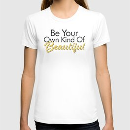 Be Your Own Kind Of Beautiful - Gold Foil - Inspirational Quotes T-shirt