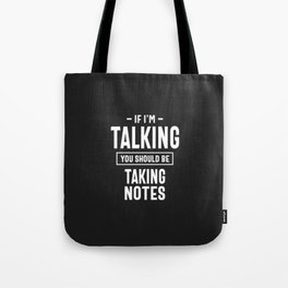 If I'm Talking You Should Be Taking Notes Tote Bag
