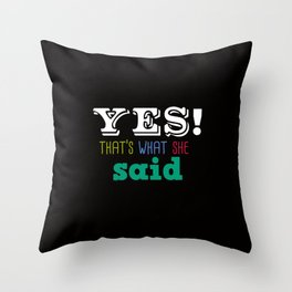 Yes That's what she said Throw Pillow