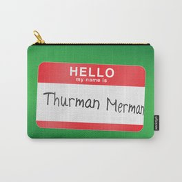 Hello my name is Thurman Merman Carry-All Pouch