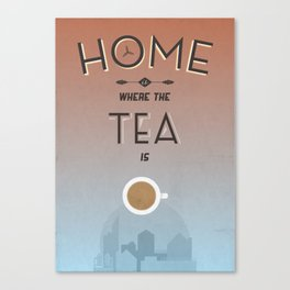 Home Is Where The Tea Is... Canvas Print