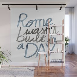 Rome wasn't built in a DAY Wall Mural