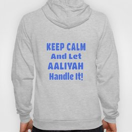 Aaliyah Name Gift - Keep Calm And Let  Aaliyah Handle It Hoody