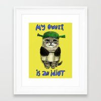 shrek Framed Art Prints featuring My owner is an IDIOT // cat by Anna Shell